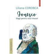 Ionesco. Elegii pentru noul rinocer - Liliana Corobca