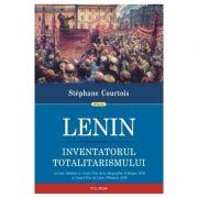 Lenin. Inventatorul totalitarismului - Stephane Courtois