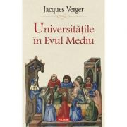 Universitatile in Evul Mediu - Jacques Verger