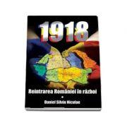 1918 Reintrarea Romaniei in razboi - Daniel Silviu Niculae