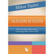 Alegeri şi iluzii - Taylor Dr. Eldon