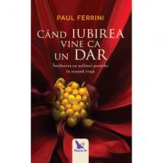 Când iubirea vine ca un dar - Ferrini Paul
