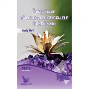 Învață cum să lucrezi cu cristalele în 21 de zile - Hall Judy
