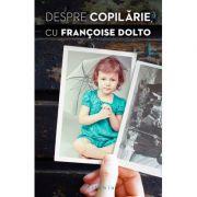 Despre copilărie, cu Françoise Dolto - Françoise Dolto