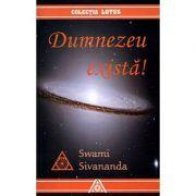 Dumnezeu exista - Swami Sivananda