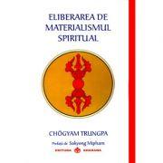 Eliberarea de materialismul spiritual - Chögyam Trungpa