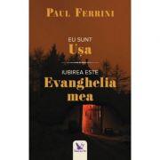 Eu sunt Ușa. Iubirea este Evanghelia mea - Ferrini Paul