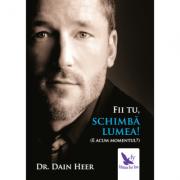 Fii tu, schimbă lumea! - Dr. Dain Heer