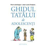 Ghidul tatălui de adolescenţi - Pierre Antilogus şi Jean-Louis Festjens