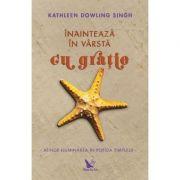 Înaintează în vârstă cu grație - Dowling Singh Kathleen