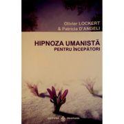 Hipnoza umanista pentru incepatori - Oliver Lockert / Patricia D'Angeli