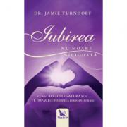 Iubirea nu moare niciodată - Dr. Jamie Turndorf