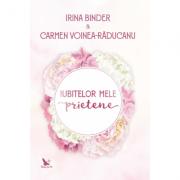 Iubitelor mele prietene - Binder Irina / Voinea-Răducanu Carmen