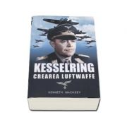 Kesselring - Crearea Luftwaffe - Kenneth Macksey