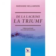 De la lacrimi la triumf - Williamson Marianne