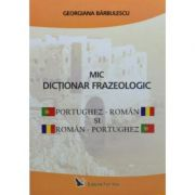 Mic dicționar frazeologic portughez-român și român-portughez - Bărbulescu Georgiana