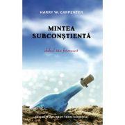 Mintea subconstienta - Harry W. Carpenter