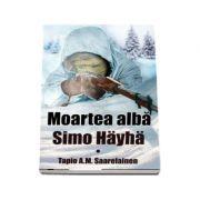 Moartea alba: Simo Hayha - Tapio A. M. Saarelainen
