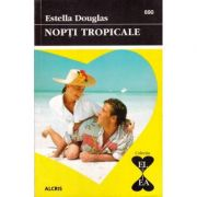 Nopti tropicale - Estella Douglas