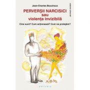 Perverșii narcisici sau violența invizibilă - Jean-Charles Bouchoux