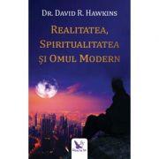 Realitatea, spiritualitatea și omul modern - Dr. David R. Hawkins