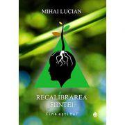 Recalibrarea fiintei - Mihai Lucian