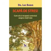 Scapă de stres! - dr. Luc Bodin