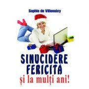 Sinucidere Fericita si La Multi Ani! - Sophie De Villenoisy