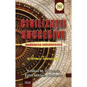 Civilizaţii succesive - modelarea extraterestră - artefacte importante