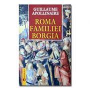 Roma familiei Borgia - Guillaume Apollinaire