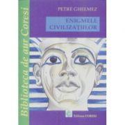 Enigmele civilizatiilor - Petre Ghelmez