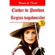 Clother de Ponthus vol. 3: Regina vagabonzilor - Michel Zevaco