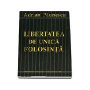 Libertatea de unica folosinta - Paunescu, Adrian