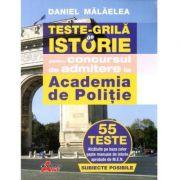 Teste grila de istorie pentru concursul de admitere la Academia de Politie - Malaelea Daniel