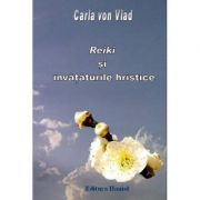 Reiki si Invataturile Hristice - Carla Von Vlad