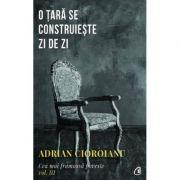 Cea mai frumoasa poveste Vol. 3. O tara se construieste zi de zi - Adrian Cioroianu