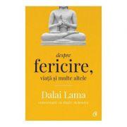 Despre fericire, viata si multe altele - Dalai Lama, Rajiv Mehrotra