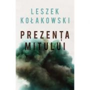 Prezenta mitului - Leszek Kolakowski