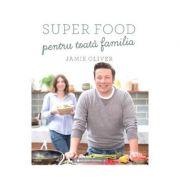 Super food pentru toata familia - Jamie Oliver