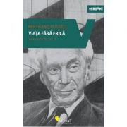Viata fara frica - Scrieri esentiale, vol. 3 Bertrand Russel