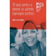 10 paşi pentru a deveni un părinte (aproape) perfect - Mary Ellen Renna