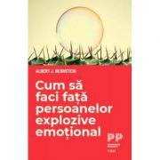 Cum să faci față persoanelor explozive emoțional -  Autor: Albert J. Bernstein