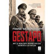Gestapo. Mit și realitate despre poliția secretă a lui Hitler - Frank McDonough