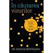 În căutarea visurilor -  Autor: Dr. Dragoș Brătășanu