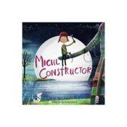 Micul constructor - Ross Montgomery, David Litchfield
