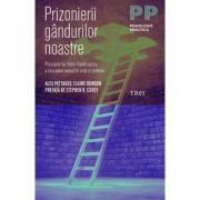 Prizonierii gândurilor noastre - Autor: Alex Pattakos, Elaine Dundon
