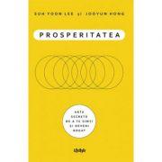 Prosperitatea. Cum să te îmbogățești și să te simți bogat -  Autor: Suh Yoon Lee, Jooyun Hong