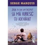Ziua în care am început să mă iubesc cu adevărat -  Autor: Serge Marquis