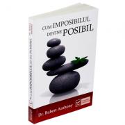 Cum imposibilul devine posibil -  Robert Anthony