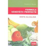Formula sanatatii perfecte - Dieta alcalina